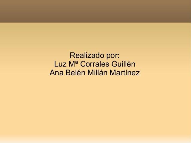 Realizado por: Luz Mª Corrales GuillénAna Belén Millán Martínez