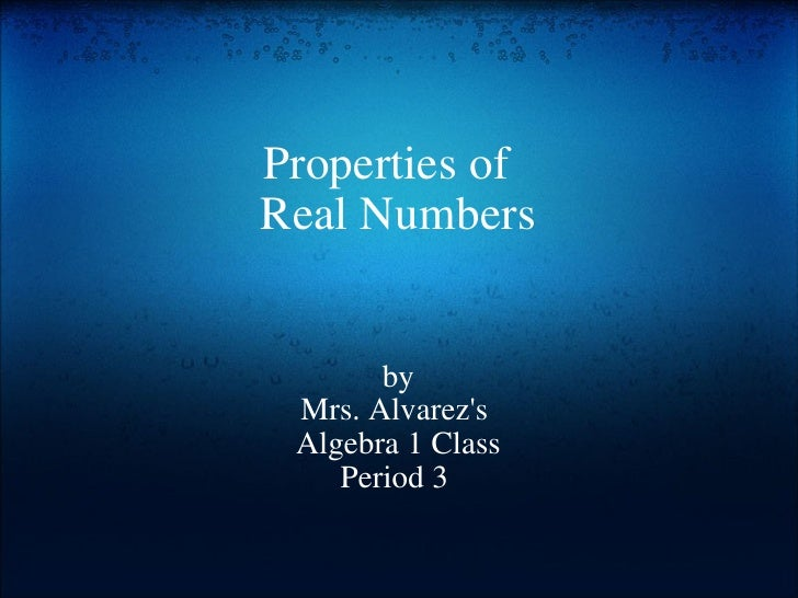 Properties of  Real Numbers by Mrs. Alvarez's Algebra 1 Class Period 3