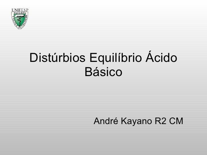 Distúrbios Equilíbrio Ácido Básico André Kayano R2 CM