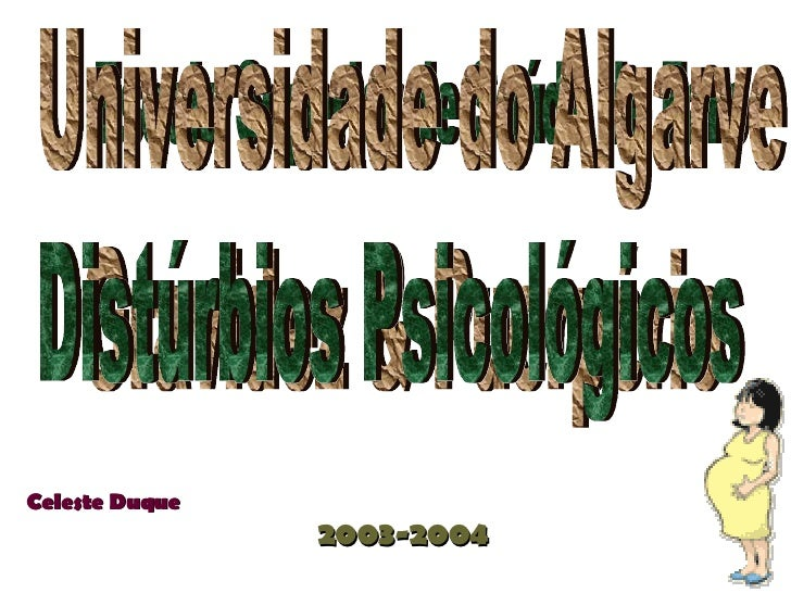 Celeste Duque 2003-2004 Gravidez & Puerpério Distúrbios Psicológicos Escola Superior de Saúde de Faro Universidade do Alga...