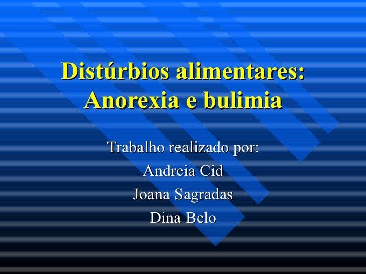 Distúrbios alimentares: Anorexia e bulimia Trabalho realizado por: Andreia Cid Joana Sagradas Dina Belo
