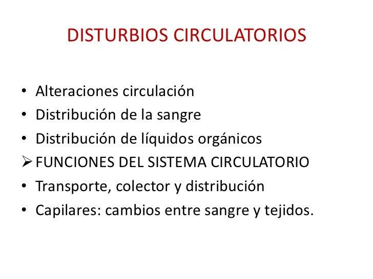 DISTURBIOS CIRCULATORIOS• Alteraciones circulación• Distribución de la sangre• Distribución de líquidos orgánicosFUNCIONE...
