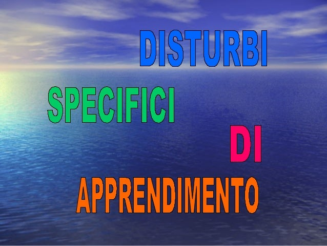 • Disprassia evolutiva • Disturbo specifico di comprensione del testo • Disturbo non verbale dell'apprendimento • Dislessi...