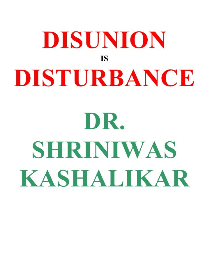 Disunion Is Disturbance Dr. Shriniwas Kashalikar
