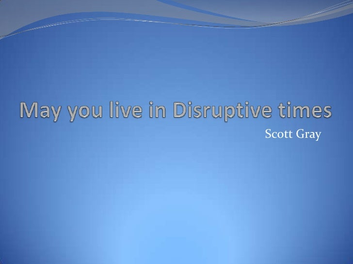 May you live in Disruptive Times
