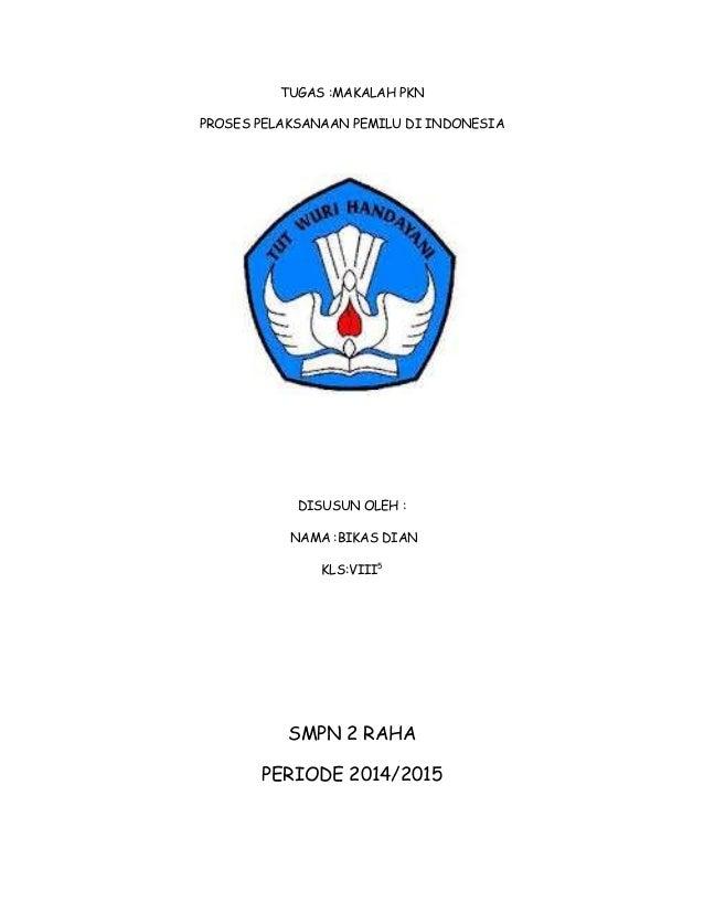 TUGAS :MAKALAH PKN PROSES PELAKSANAAN PEMILU DI INDONESIA DISUSUN OLEH : NAMA :BIKAS DIAN KLS:VIII5 SMPN 2 RAHA PERIODE 20...