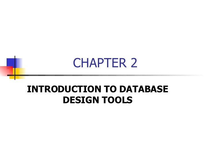 CHAPTER 2 INTRODUCTION TO DATABASE DESIGN TOOLS
