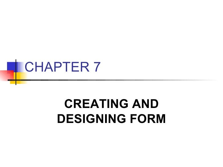 CHAPTER 7 CREATING AND DESIGNING FORM