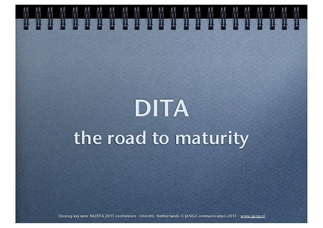 DITA       the road to maturityClosing keynote NLDITA 2011 conference - Utrecht, Netherlands © JANG Communication 2011 - w...