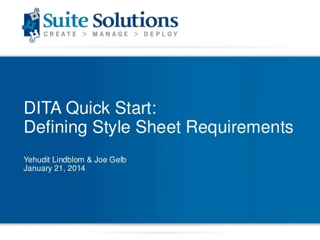 DITA Quick Start: Defining Style Sheet Requirements Yehudit Lindblom & Joe Gelb January 21, 2014