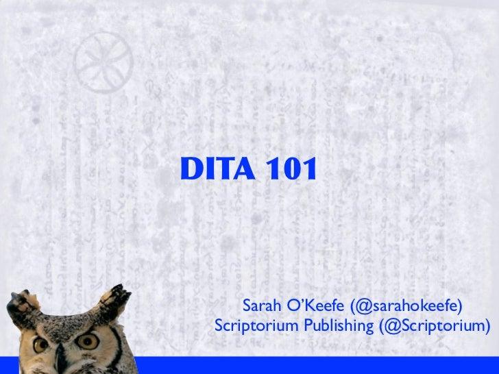 DITA 101      Sarah O'Keefe (@sarahokeefe)  Scriptorium Publishing (@Scriptorium)
