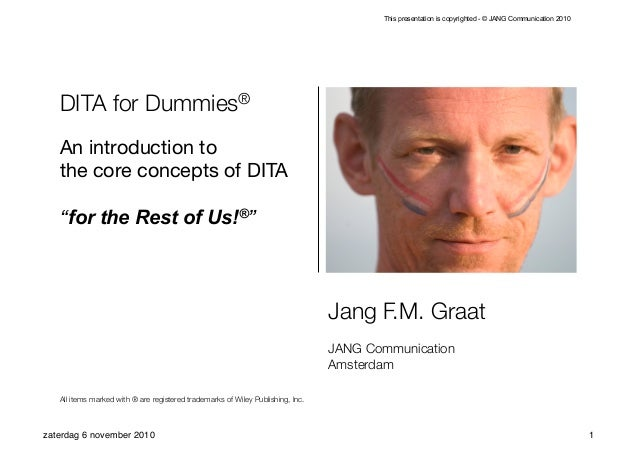 This presentation is copyrighted - © JANG Communication 2010   DITA for Dummies®   An introduction to   the core concepts ...