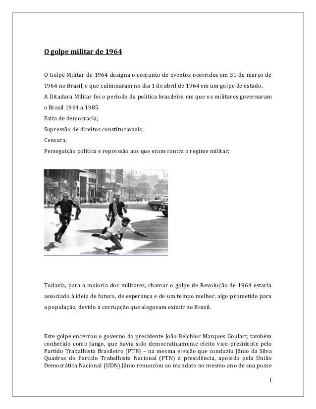 O golpe militar de 1964O Golpe Militar de 1964 designa o conjunto de eventos ocorridos em 31 de março de1964 no Brasil, e ...