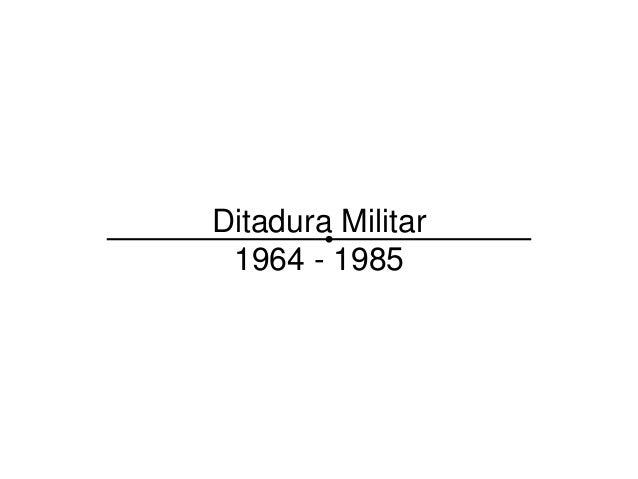 Ditadura Militar 1964 - 1985