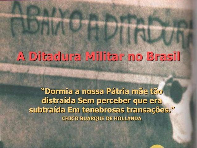 """A Ditadura Militar no Brasil """"Dormia a nossa Pátria mãe tão distraída Sem perceber que era subtraída Em tenebrosas transaç..."""