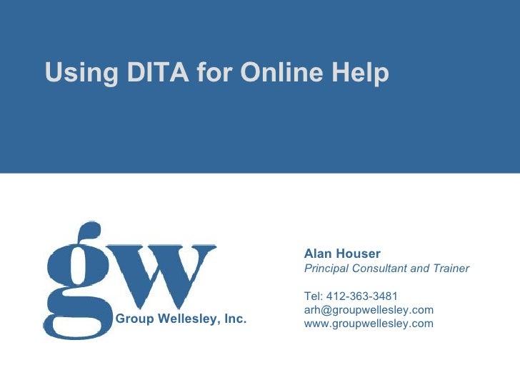 <ul><li>Using DITA for Online Help </li></ul>Alan Houser Principal Consultant and Trainer Tel: 412-363-3481 [email_address...