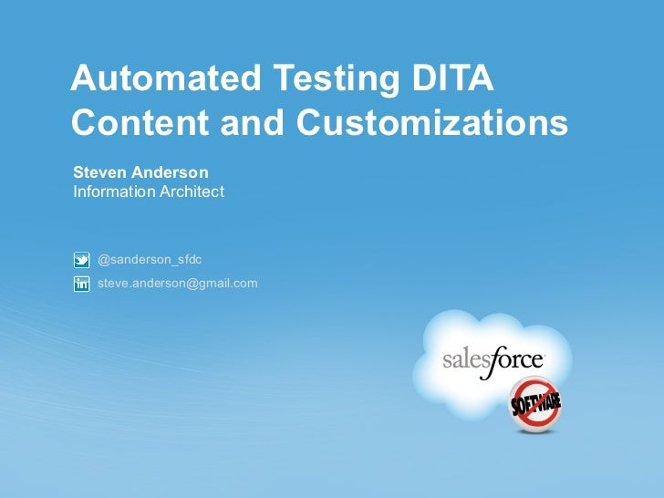 Automated Testing DITAContent and CustomizationsSteven AndersonInformation Architect   @sanderson_sfdc   steve.anderson@gm...