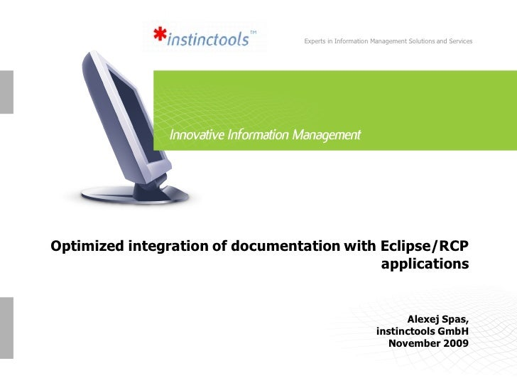 Experts in Information Management Solutions and Services     Optimized integration of documentation with Eclipse/RCP      ...
