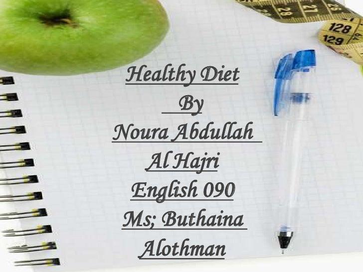 Healthy Diet<br />   By<br />Noura Abdullah  Al Hajri<br />English 090<br />Ms; Buthaina Alothman<br />