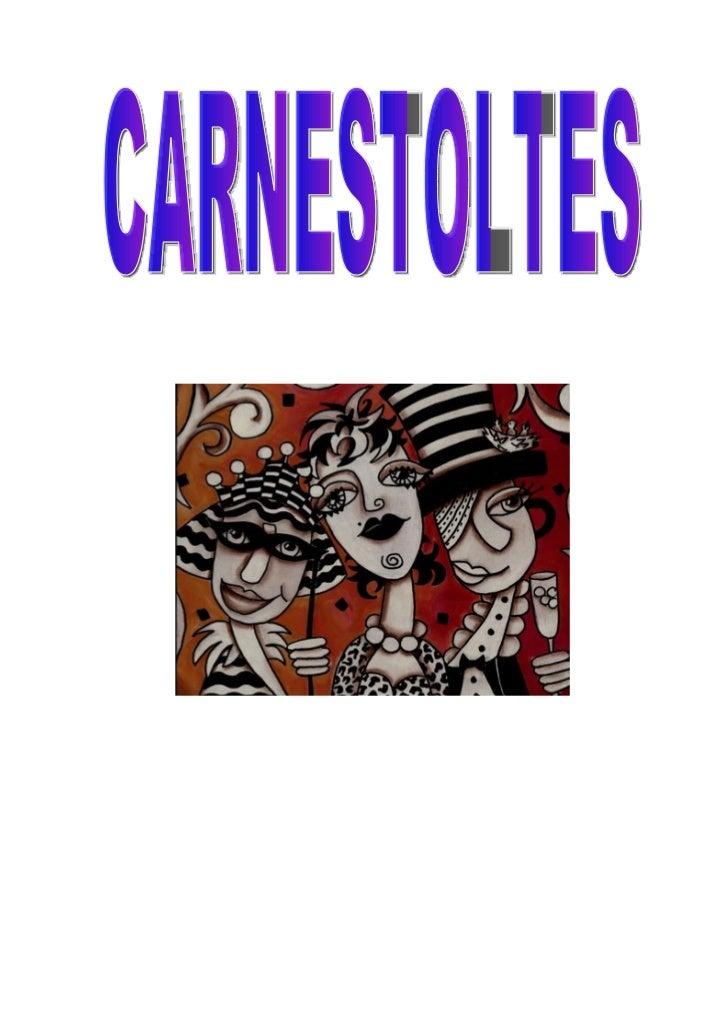 Dites populars i refranys de CarnestoltesAl Carnaval, tot shi valAmor de Carnaval, és el que més valCara de Dijous Sant i ...