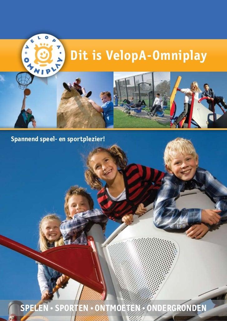 Dit is VelopA-OmniplaySpannend speel- en sportplezier!   SPELEN • SPORTEN • ONTMOETEN • ONDERGRONDEN
