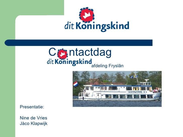 C  ntactdag afdeling Fryslân Presentatie:  Nine de Vries  Jàco Klapwijk