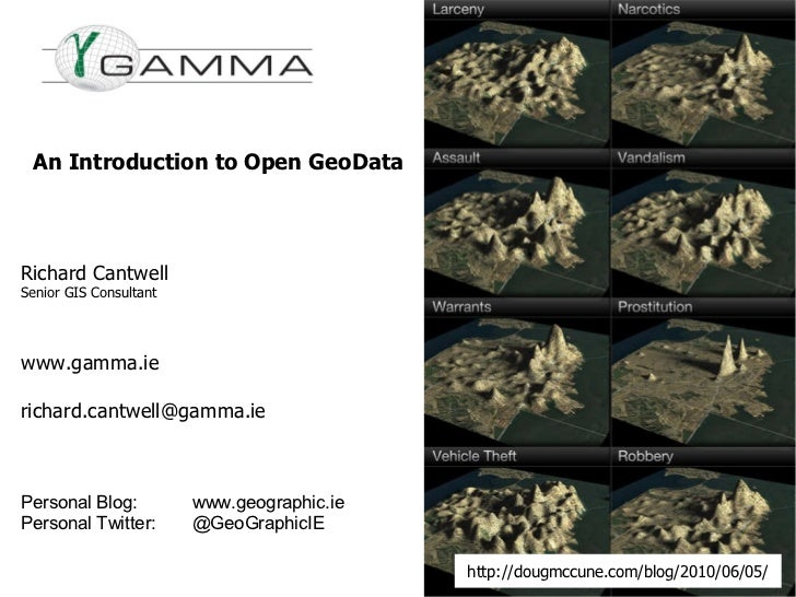 An Introduction to Open GeoData Richard Cantwell Senior GIS Consultant www.gamma.ie [email_address] Personal Blog: www.geo...