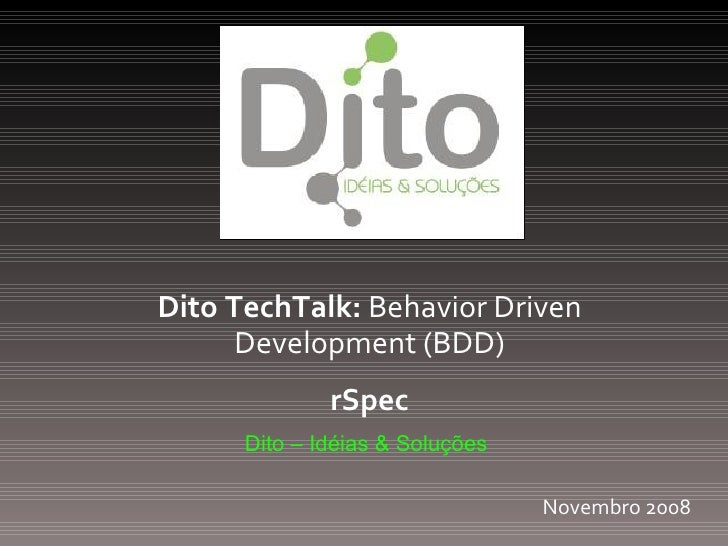 Dito TechTalk:  Behavior Driven Development (BDD) rSpec Dito – Idéias & Soluções Novembro 2008