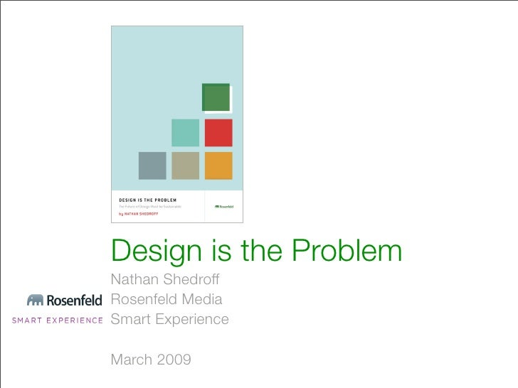 Design is the Problem Nathan Shedroff Rosenfeld Media Smart Experience  March 2009