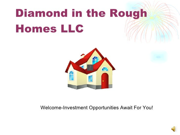 Diamond in the Rough Homes LLC Welcome-Investment Opportunities Await For You!