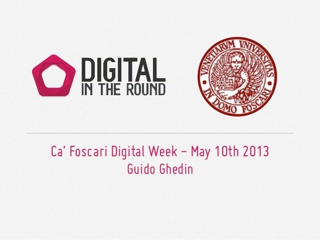 Ca' Foscari Digital Week - May 10th 2013Guido Ghedin