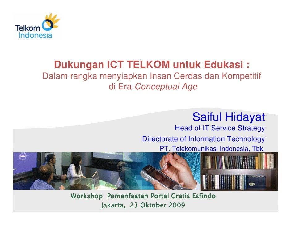 Dukungan ICT TELKOM untuk Edukasi : Dalam rangka menyiapkan Insan Cerdas dan Kompetitif               di Era Conceptual Ag...