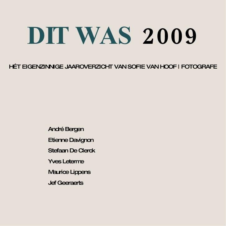 DIT WAS  2009 HÉT EIGENZINNIGE JAAROVERZICHT VAN SOFIE VAN HOOF | FOTOGRAFE André Bergen Etienne Davignon Stefaan De Clerc...