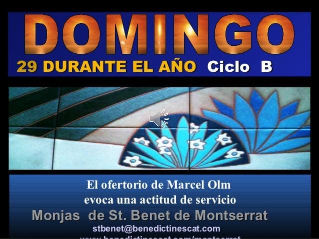 29 DURANTE EL AÑO Ciclo B        El ofertorio de Marcel Olm        evoca una actitud de servicio Monjas de St. Benet de Mo...