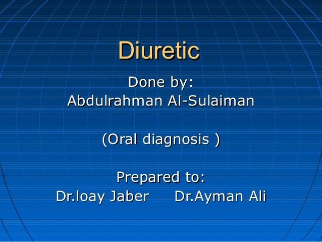 DiureticDiuretic Done by:Done by: Abdulrahman Al-SulaimanAbdulrahman Al-Sulaiman (Oral diagnosis )(Oral diagnosis ) Prepar...