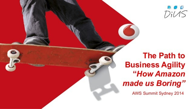 """AWS Summit Sydney 2014   The Path to Business Agility for Vodafone: How Amazon made us """"boring"""" - Session Sponsored by Dius"""