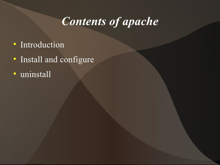 Contents of apache <ul><li>Introduction </li></ul><ul><li>Install and configure </li></ul><ul><li>uninstall </li></ul>