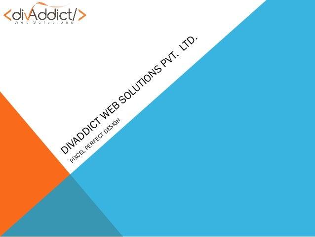 DIVADDICT W EB SOLUTIONS PVT. LTD. PIXCEL PERFECT DESIGH