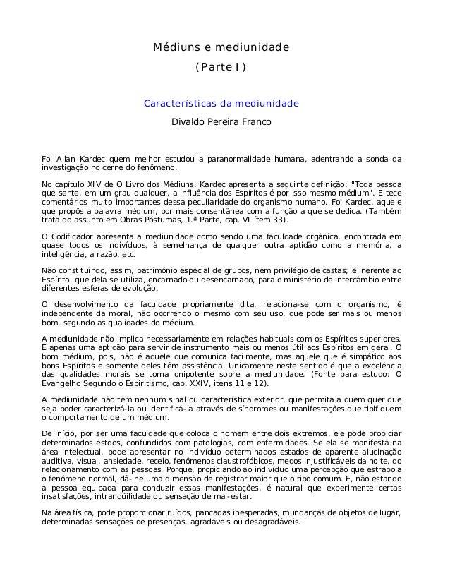 Médiuns e mediunidade (Parte I) Características da mediunidade Divaldo Pereira Franco Foi Allan Kardec quem melhor estudou...
