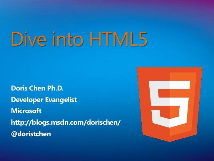 Dive into HTML5Doris Chen Ph.D.Developer EvangelistMicrosofthttp://blogs.msdn.com/dorischen/@doristchen