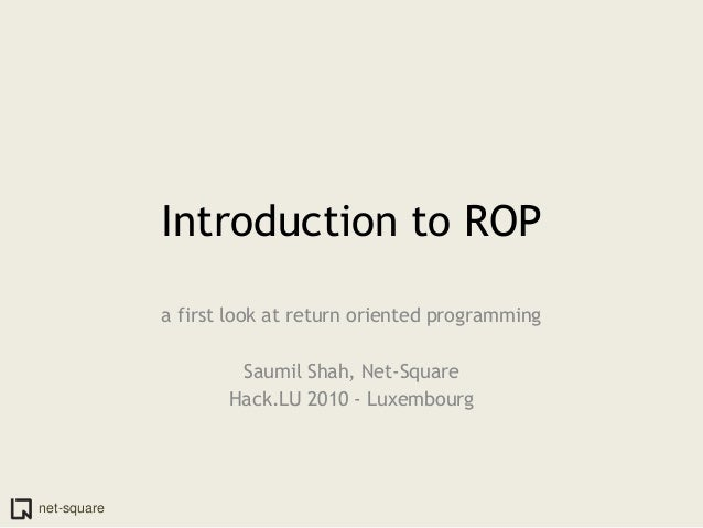 net-squareIntroduction to ROPa first look at return oriented programmingSaumil Shah, Net-SquareHack.LU 2010 - Luxembourg