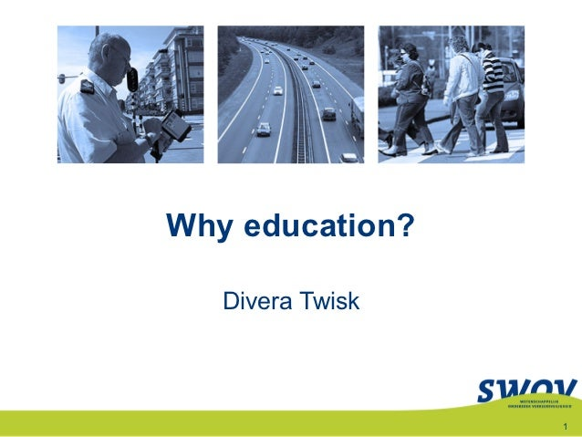 Why education?   Divera Twisk                  1