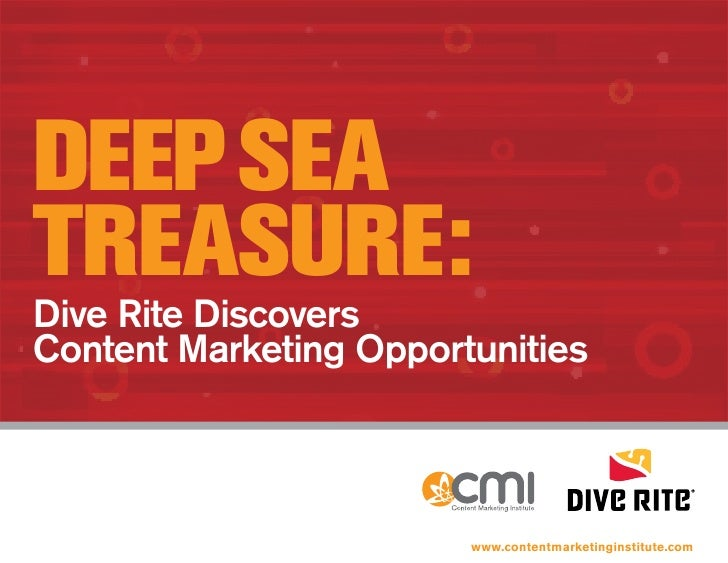 DEEP SEATREASURE:Dive Rite DiscoversContent Marketing Opportunities                        www.contentmarketinginstitute.com