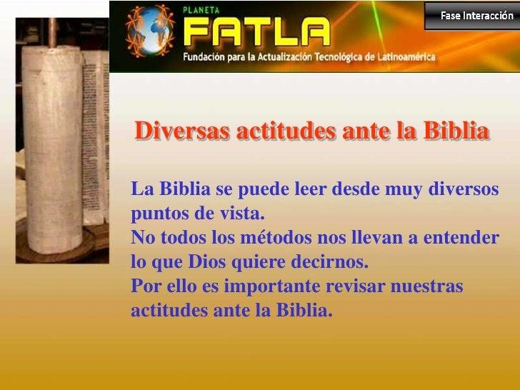 Diversas actitudes ante la BibliaLa Biblia se puede leer desde muy diversospuntos de vista.No todos los métodos nos llevan...