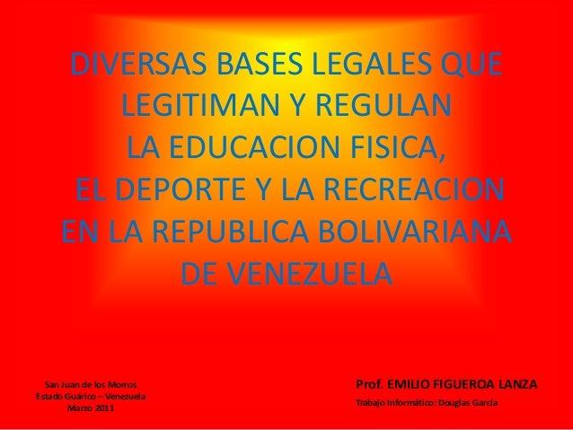 DIVERSAS BASES LEGALES QUE LEGITIMAN Y REGULAN LA EDUCACION FISICA, EL DEPORTE Y LA RECREACION EN LA REPUBLICA BOLIVARIANA...