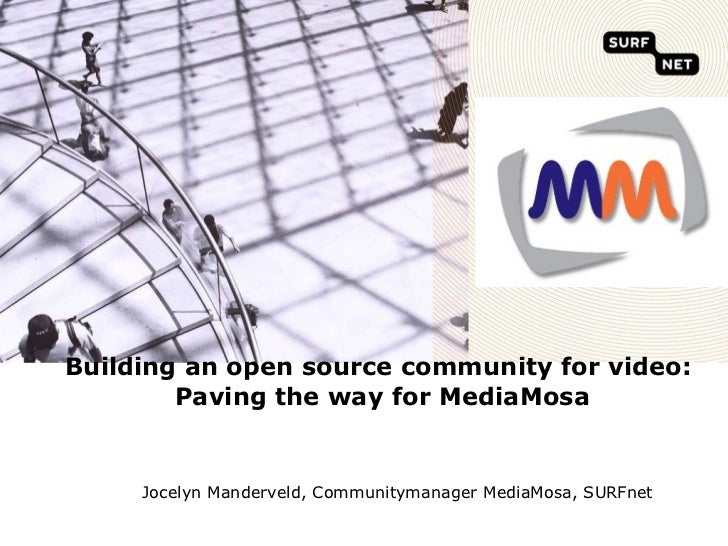 Building an open source community for video:  Paving the way for MediaMosa   Jocelyn Manderveld, Communitymanager MediaMos...
