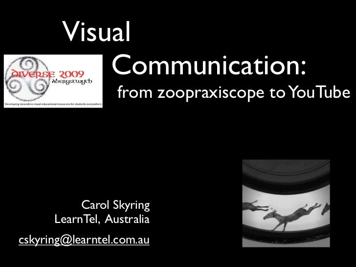 Visual            Communication:                  from zoopraxiscope to YouTube           Carol Skyring      LearnTel, Aus...