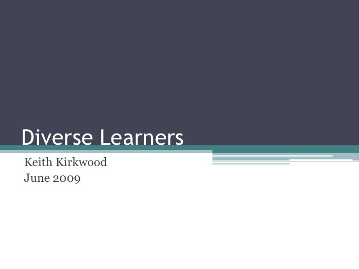 Diverse Learners Keith Kirkwood June 2009