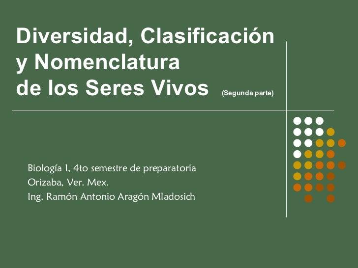 Diversidad, Clasificación y Nomenclatura  de los Seres Vivos  (Segunda parte) Biología I, 4to semestre de preparatoria Ori...