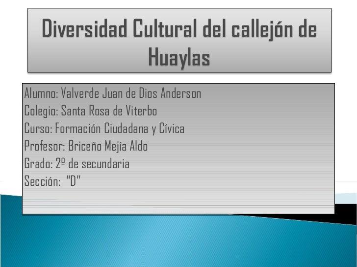 Alumno: Valverde Juan de Dios Anderson Colegio: Santa Rosa de Viterbo Curso: Formación Ciudadana y Cívica Profesor: Briceñ...